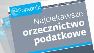 Najciekawsze orzecznictwo podatkowe