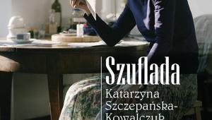"""""""Szuflada Katarzyny Szczepańskiej-Kowalczuk"""