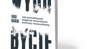 """Ugo Bardi, """"Wydobycie. Jak poszukiwanie bogactw mineralnych pustoszy naszą planetę"""", tłum. Joanna Bednarek, Książka i Prasa, Warszawa 2018"""