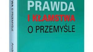 """Andrzej Karpiński, """"Prawda i kłamstwa o przemyśle. Polska w obliczu III rewolucji przemysłowej"""", Fundacja Oratio Recta, Warszawa 2018"""