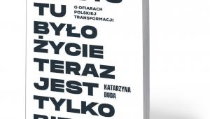 """Katarzyna Duda, """"Kiedyś tu było życie. Teraz jest tylko bieda"""", Książka i Prasa, Warszawa 2019"""