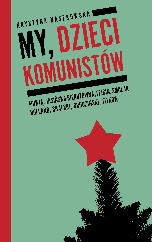 """Krystyna Naszkowska """"My, dzieci komunistów"""", Wydawnictwo Czerwone i Czarne"""