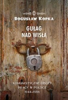 """Bogusław Kopka """"Gułag nad Wisłą, Wydawnictwo Literackie"""