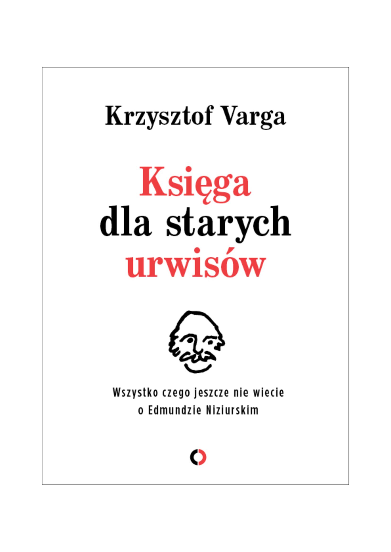 """Krzysztof Varga """"Księga dla starych urwisów. Wszystko, czego jeszcze nie wiecie o Edmundzie Niziurskim."""", Wydawnictwo Czerwone i Czarne"""