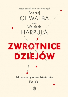 """Andrzej Chwalba Wojciech Harpula """"Zwrotnice dziejów"""", Wydawnictwo Literackie"""