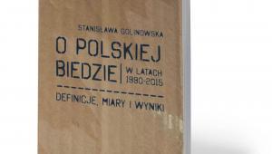 """Stanisława Golinowska, """"O polskiej biedzie w latach 1990–2015. Definicje, miary i wyniki"""", Wydawnictwo Naukowe Scholar, Warszawa 2019"""