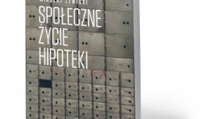 """Mikołaj Lewicki, """"Społeczne życie hipoteki"""", Wydawnictwo Naukowe Scholar, Warszawa 2019"""