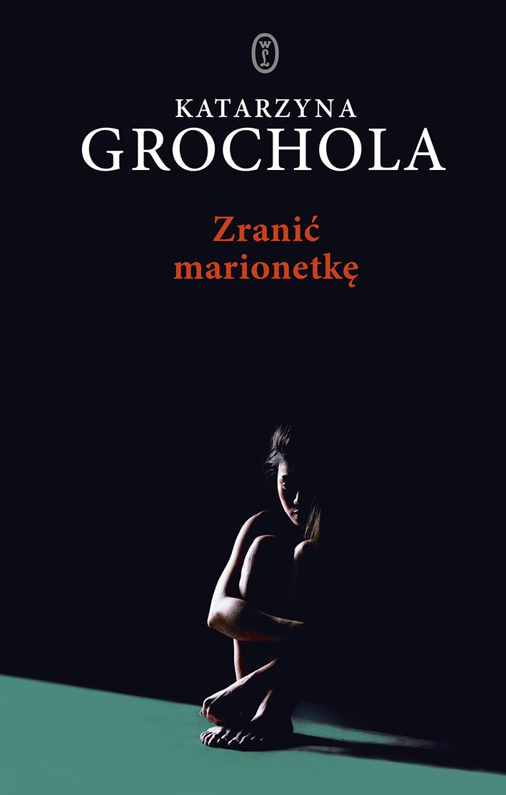 """Katarzyna Grochola """"Zranić marionetkę"""", Wydawnictwo Literackie"""