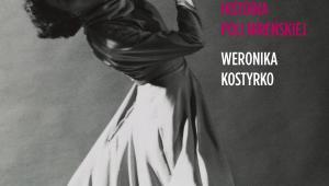 """Weronika Kostyrko """"Tancerka i zagłada. Historia Poli Nireńskiej, Wydawnictwo Czerwone i Czarne"""