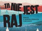 """""""To nie jest raj. Szkice o współczesnych Czechach"""" - dla zaawansowanych czechofilów"""