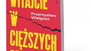 """Przemysław Wielgosz, """"Witajcie w cięższych czasach"""", Wydawnictwo RM, Warszawa 2020"""
