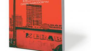 """Krystian Nowak, """"Kebabistan. Rzecz o polskim daniu narodowym"""", Wydawnictwo Krytyki Politycznej, Warszawa 2020"""
