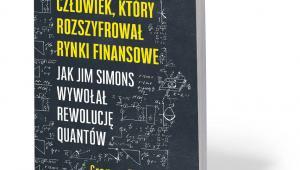"""Gregory Zuckerman, """"Człowiek, który rozszyfrował rynki finansowe"""", tłum. Anita Doroba, MT Biznes, Warszawa 2020"""